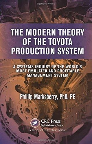 The Modern Theory of the Toyota Production System: A Systems Inquiry of the World's Most Emulated and Profitable Management Systém - Phillip Marksberry