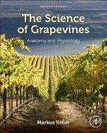 Science of Grapevines : Anatomy and Physiology, 2nd ed. - Keller, M.