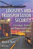 Logistics and Transportation Security A Strategic, Tactical, and Operational Guide to Resilience - Burns, M.