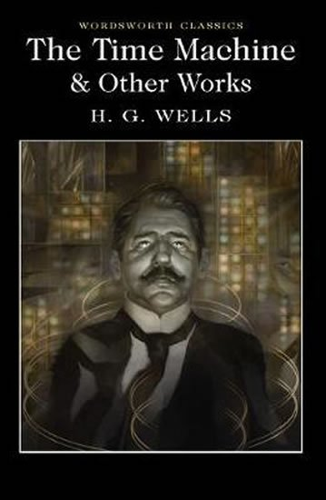 The Time Machine and Other Works - Herbert George Wells