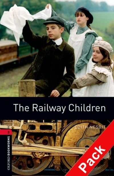 OXFORD BOOKWORMS LIBRARY New Edition 3 THE RAILWAY CHILDREN AUDIO CD PACK