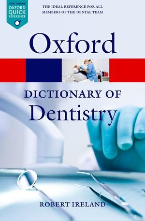 Oxford Dictionary of Dentistry (Oxford Paperback Reference) - IRELAND, R.