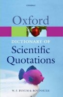 Oxford Dictionary of Scientific Quotations (Oxford Paperback Reference) - BYNUM;PORTER,