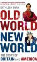 Old World, New World: the Story of Britain and America - BURK, K.