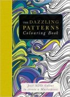 The Dazzling Patterns Colouring Book : Just Add Colour to Create a Masterpiece