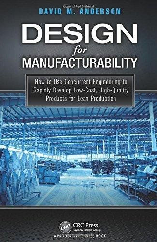 Design for Manufacturability: How to Use Concurrent Engineering to Rapidly Develop Low-Cost - David M. Anderson