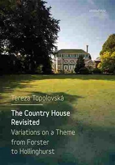 The Country House Revisited - Variations on a Theme from Forster to Hollinghurst - Variations on a Theme from Forster to Hollinghurst - Tereza Topolovská