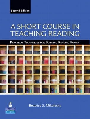 Short Course in Teaching Reading - Practical Techniques for Building Reading Power - Beatrice S. Mikulecky