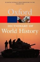 OXFORD DICTIONARY OF WORLD HISTORY (Oxford Paperback Reference)