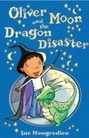 Oliver Moon and Dragon Disaster - MCCAFERTY, J.;MONGREDIEN, S.