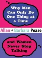 Why Men Can Only Do One Thing at Time and Women Never Stop Talking - PEASE, A. + B.