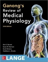 Ganong's Review of Medical Physiology, 25th Ed. - Barrett, K. E.