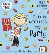 Charlie and Lola: This is Actually My Party - Lauren Child