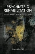 Psychiatric Rehabilitation : A Psychoanalytic Approach to Recovery - Kapur, R.