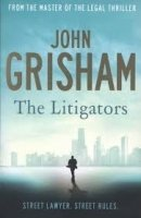The Litigators - GRISHAM, J.