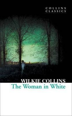 The Woman in White (Collins Classics) - Wilkie Collins