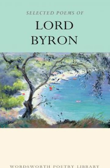 The Selected Poems of Lord Byron - Paul Wright