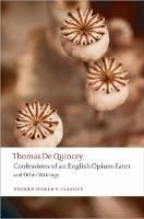 CONFESSIONS OF AN ENGLISH OPIUM EATER AND OTHER WRITINGS (Oxford World´s Classics New Edition)