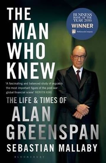 The Man Who Knew: The Life and Times of Alan Greenspan - Sebastian Mallaby