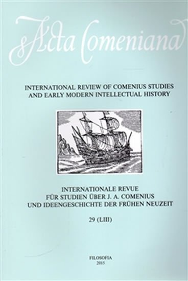 Acta Comeniana 29 - International Review of Comenius Studies and Early Modern Intellectual History - International Review of Comenius Studies and Early Modern Intellectual History - neuveden