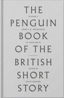 The Penguin Book of the British Short Story: Volume II From P.G. Wodehouse to Zadie Smith - Hesnsher, P.