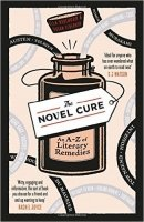 The Novel Cure: An A to Z of Literary Remedies - Berthoud, S.