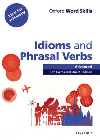 Oxford Word Skills Advanced Idioms and Phrasal Verbs with Answer Key - Ruth Gairns;Stuart Redman