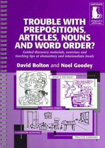 TROUBLE WITH PREPOSITIONS, ARTICLES, NOUNS AND WORD ORDER?