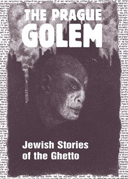 The Prague Golem - Jewish Stories of the Ghetto
