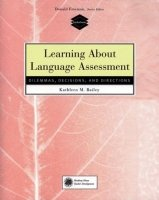 Learning About Language Assessment: Dilemmas, Decisions, and Directions - BAILEY, K. M.
