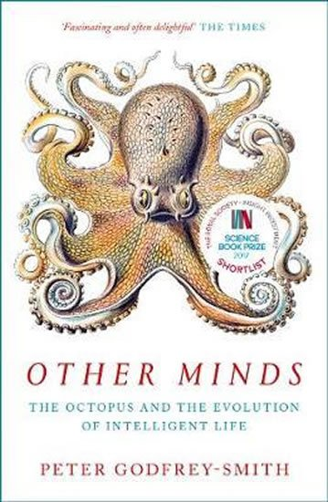 Other Minds : The Octopus and the Evolution of Intelligent Life - Peter Godfrey-Smith