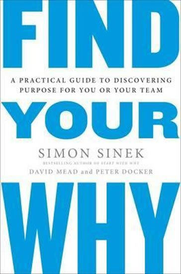 Find Your Why : A Practical Guide for Discovering Purpose for You and Your Team - Simon Sinek