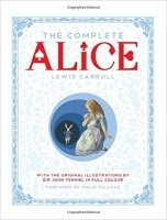 The Complete Alice: Alice's Adventures in Wonderland and Through the Looking-Glass and What Alice Fo - Carroll, L.