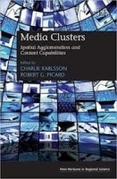 Media Clusters: Spatial Agglomeration and Content Capabilities - Karlsson, Charlie