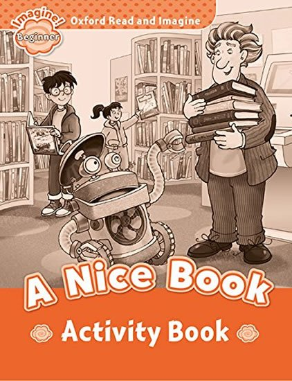 Oxford Read and Imagine Level Beginner A Nice Book Activity Book - Paul Shipton