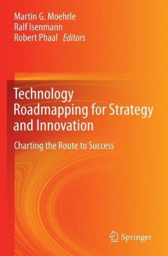 Technology Roadmapping for Strategy and Innovation: Charting the Route to Success - Martin G. Moehrle; Ralf Isenmann; Robert Phaal
