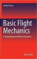 Basic Flight Mechanics A Simple Approach Without Equations - Tewari, A.