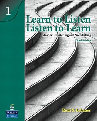 Learn to Listen, Listen to Learn 1 - Academic Listening and Note-Taking - Roni S. Lebauer