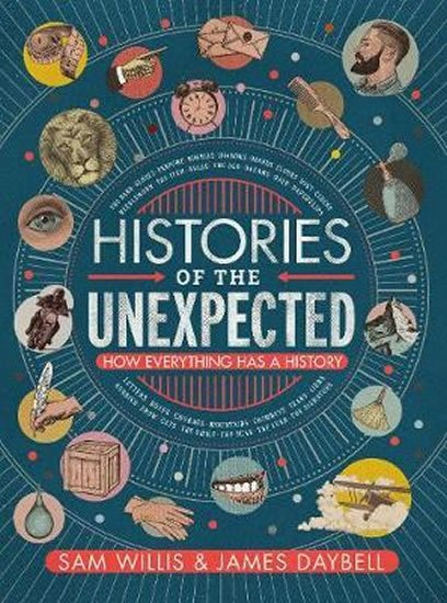 Histories of the Unexpected : How Everything Has a History - James Daybell;Sam Willis