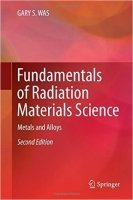 Fundamentals of Radiation Materials Science : Metals and Alloys, 2nd Ed.
