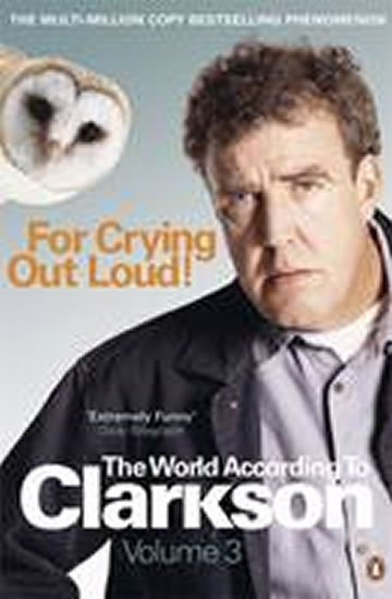 For Crying Out Loud 3: The World According to Clarkson - Jeremy Clarkson