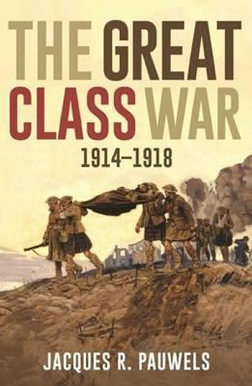 The Great Class War 1914-1918 - Jacques R. Pauwels
