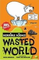 Horrible Science: Wasted World - ARNOLD, N.;SAULLES, T. de