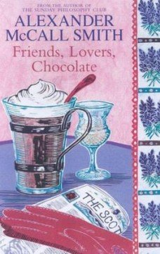 Friends, Lovers, Chocolate - MCCALL SMITH, A.