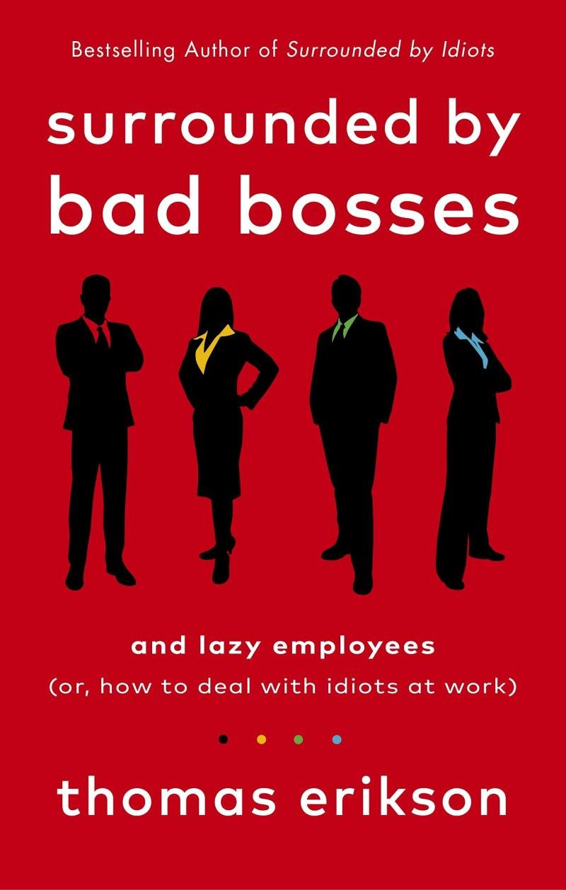 Surrounded by Bad Bosses and Lazy Employees - Thomas Erikson