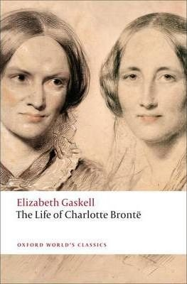 THE LIFE OF CHARLOTTE BRONTË (Oxford World´s Classics New Edition)