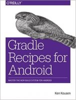 Gradle Recipes for Android : Master the New Build System for Android - Kousen, K.