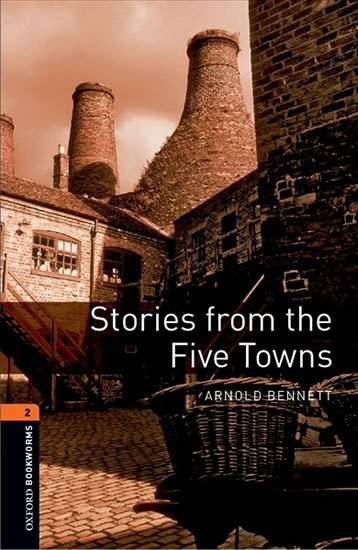 Oxford Bookworms Library 2 Stories From the Five Towns (New Edition) - Arnold Bennett