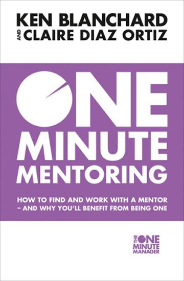 One Minute Mentoring - Kenneth Blanchard;Claire Diaz Ortiz;Spencer Johnson